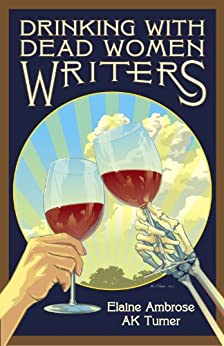 Drinking with Dead Women Writers (Drinking with Dead Writers Book 1) (English Edition) von [Ambrose, Elaine, Turner, AK]