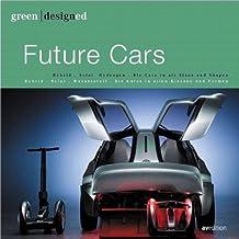 Green designed:Future Cars: Bio-Treibstoff. Hybrid. Elektro. Wasserstoff. Sparsame Autos in allen Klassen und Formen