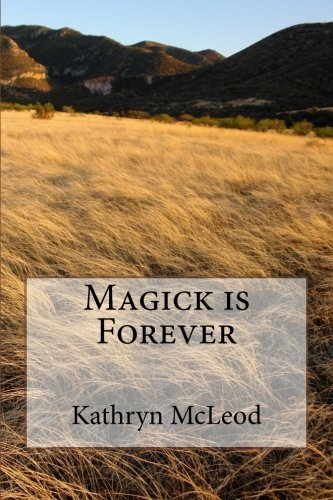 Magick is Forever by Kathryn McLeod (2015-04-20)
