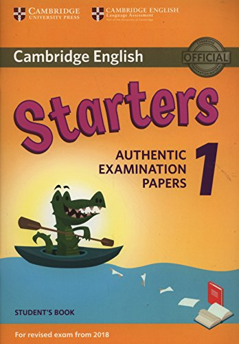 Cambridge English  Starters 1 for Revised Exam from 2018 Student's Book: Authentic Examination Papers (Cambridge Young Learners Engli) por Authentic Examination Papers