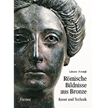 Römische Bildnisse aus Bronze: Kunst und Technik