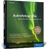 Astrofotografie: Spektakuläre Bilder ohne Spezialausrüstung - Neuauflage 2019 - Katja Seidel