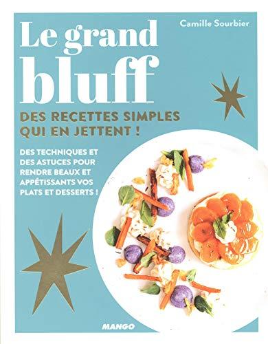 Le grand bluff : Des recettes simples qui en jettent ! par Camille Sourbier