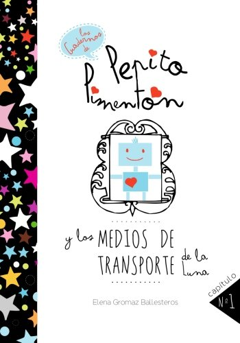 Pepito Pimentón y los medios de transporte de la Luna: Cuentos infantiles para niños de 2 a 5 años: Volume 1 (Los cuadernos de Pepito Pimentón) - 9781511781138 por Elena Gromaz Ballesteros