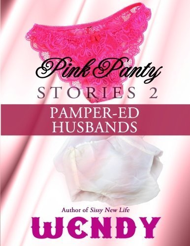 Pink Panty Stories 2: Adult Sissy Baby Girls in Panties and Diapers by Wendy (2012-09-21) (Panties Baby Adult)