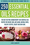 Best Book On Essential Oils - Essential oils recipes: The Top 250 Pure Aromatherapy Review