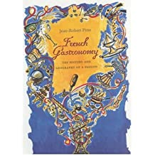 [ FRENCH GASTRONOMY THE HISTORY AND GEOGRAPHY OF A PASSION BY PITTE, JEAN-ROBERT](AUTHOR)HARDBACK