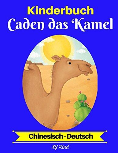 Kinderbuch: Caden das Kamel (Chinesisch-Deutsch) (Chinesisch-Deutsch Zweisprachiges Kinderbuch, Band 2)