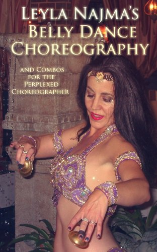 Leyla Najma's Belly Dance Choreography - Text and Combos to Help the Perplexed Choreographer