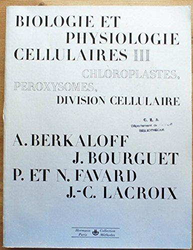 Biologie et physiologie cellulaires. III. Chloroplastes, peroxysomes, division cellulaire par Collectif