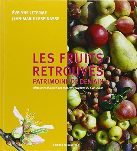 Les fruits retrouvs, patrimoine de demain : Histoire et diversit des espces anciennes du Sud-Ouest