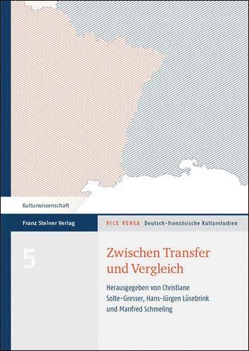 Zwischen Transfer und Vergleich: Theorien und Methoden der Literatur- und Kulturbeziehungen aus deutsch-französischer Perspektive (Vice Versa / Deutsch-französische Kulturstudien)