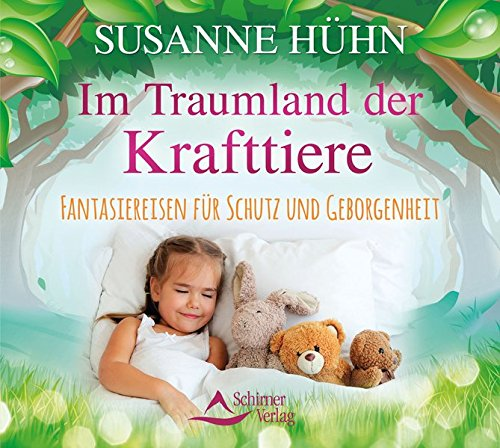 Im Traumland der Krafttiere: Fantasiereisen für Schutz und Geborgenheit -