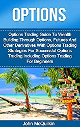 Options: Options Trading Guide To Wealth Building Through Options, Futures And Other Derivatives With Options Trading Strategies For Successful Options ... Trading For Beginners (English Edition)