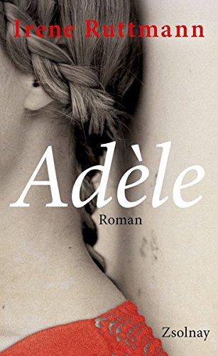 Buchseite und Rezensionen zu 'Adèle: Roman' von Irene Ruttmann