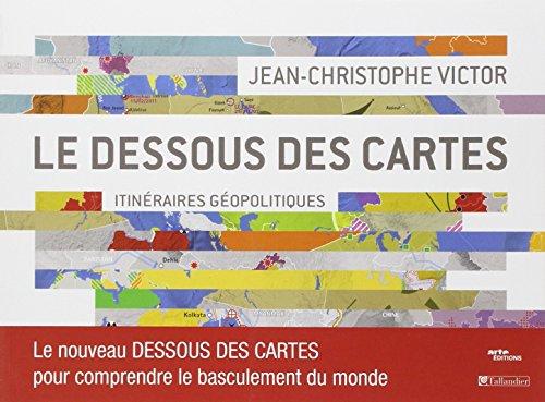 Le dessous des cartes : Itinéraires géopolitiques par Jean-Christophe Victor