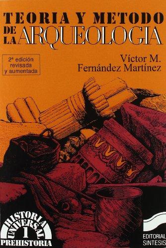 Teoria y Metodo de La Arqueologia 1 (Historia Universal) por Victor Fernandez Martinez