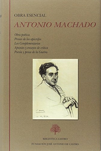 Antonio Machado. Obra Esencial (Biblioteca Castro)