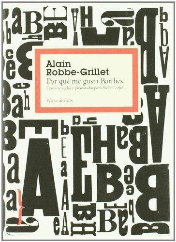 Por qué me gusta Barthes: Textos reunidos y presentados por Olivier Corpet (El Arco de Ulises)