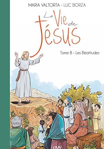 La vie de Jésus d'après Maria Valtorta : Tome 8, les béatitudes par Maria Valtorta