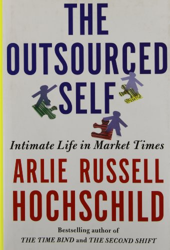 [(The Outsourced Self: Intimate Life in Market Times )] [Author: Arlie Russell Hochschild] [May-2012]