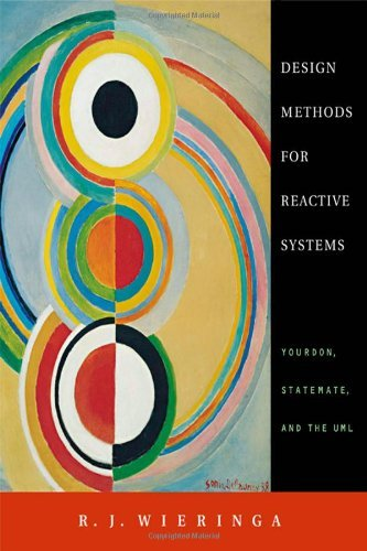 Design Methods for Reactive Systems: Yourdon, Statemate, and the UML (The  Morgan Kaufmann Series in Software Engineering and Programming) by R  J