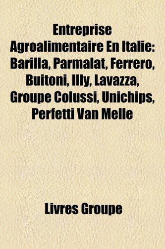 ntaire En Italie: Barilla, Parmalat, Ferrero, Buitoni, Illy, Lavazza, Groupe Colussi, Unichips, Perfetti Van Melle ()