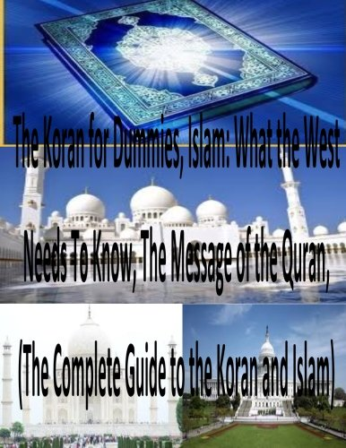 The Koran for Dummies, Islam: What the West Needs To Know, The Message of the Quran, (The Complete Guide to the Koran and Islam)