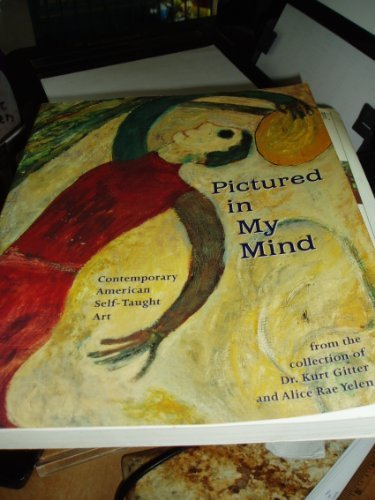 Pictured in My Mind: Contemporary American Self-Taught Art from the Collection of Kurt Gitter and Alice Rae-Yelen -