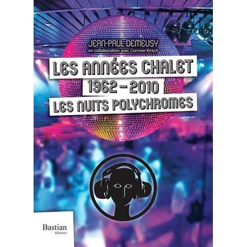 Les années chalet : 1962-2010, les nuits polychromes