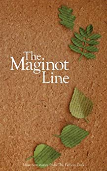 The Maginot Line (The Fiction Desk Book 3) (English Edition) de [Johncock, Benjamin, Taggart, Mandy, Jury, Andrew, Marcus, Harvey, Aarlton, Shari, Anderson, Justin D., Plass, Matt, Blechman, Claire, Sales, Ian]