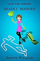 Maid for Murder: Deadly Business (Book 1 ~ Christian Cozy Mystery)