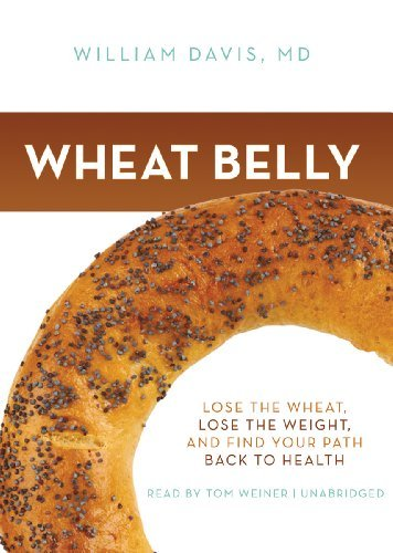 Wheat Belly: Lose the Wheat, Lose the Weight, and Find Your Path Back to Health by William Davis (2011-08-30)