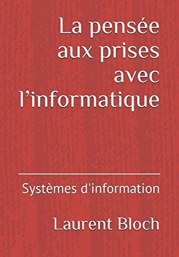 La pensée aux prises avec l'informatique: Systèmes d'information par Laurent Bloch