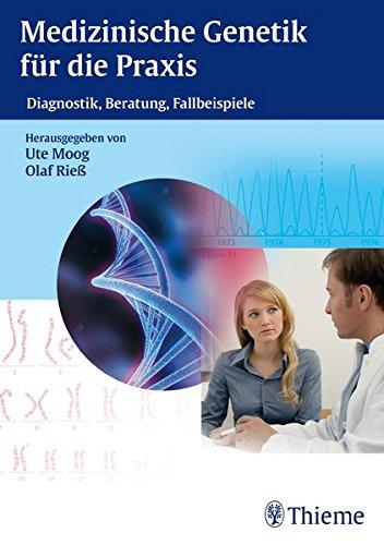 Medizinische Genetik für die Praxis: Diagnostik, Beratung, Fallbeispiele