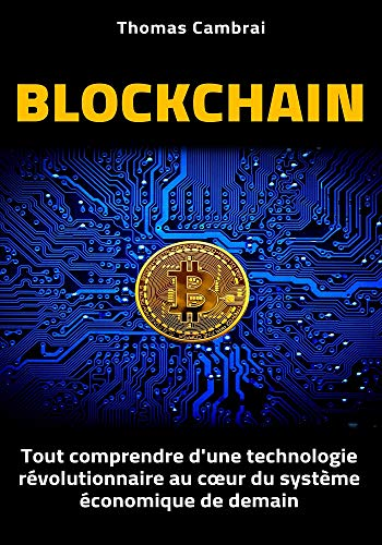 Blockchain : Tout comprendre d'une technologie révolutionnaire au cœur du système économique de demain