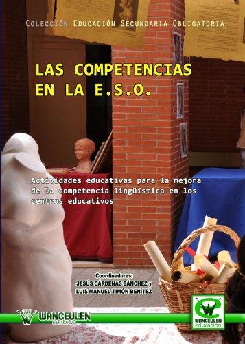 Las Competencias En La Eso. Actividades Educativas Para La Mejora De La Competencia Linguística En Los Centros Educativos (Wanceulen educación) por CARDENAS