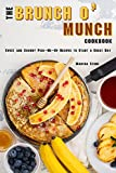 The Brunch o' Munch Cookbook: Sweet and Savory Pick-Me-Up Recipes to Start a Great Day