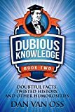 Dubious Knowledge: Doubtful Facts, Twisted History and Other Humorosities (Book Two)