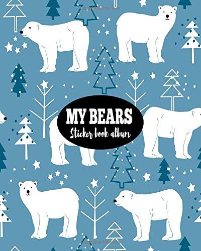 My Bears Sticker Book Album: Blank Sticker Book Sticker Journal8x10 100 Pages: Volume 15 por Ashworth Ava