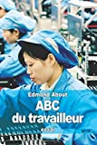 ABC du travailleur by Edmond About (2015-10-21)