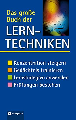 Das grosse Buch der Lerntechniken: Konzentration steigern, Gedächtnis trainieren, Lernstrategien...