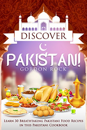 discover-pakistan-learn-30-breathtaking-pakistani-food-recipes-in-this-pakistani-cookbook