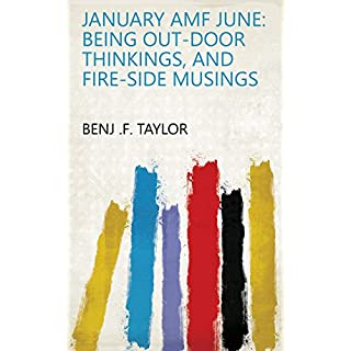 JANUARY AMF JUNE: BEING OUT-DOOR THINKINGS, AND FIRE-SIDE MUSINGS