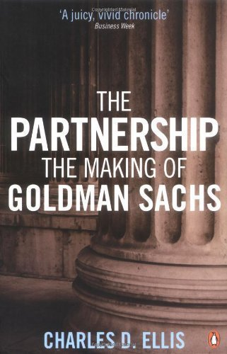 the-partnership-the-making-of-goldman-sachs-by-ellis-charles-d-2009