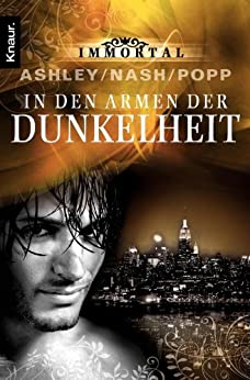 Immortal: In den Armen der Dunkelheit (Immortal-Reihe 8) von [Nash, Joy, Popp, Robin T., Ashley, Jennifer]
