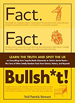 Fact. Fact. Bullsh*t!: Learn the Truth and Spot the Lie on Everything from Tequila-Made Diamonds to Tetris's Soviet Roots - Plus Tons of Other Totally ... History and Beyond! (English Edition) von [Stewart, Neil Patrick]