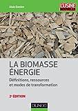 La biomasse énergie - Définitions, ressources et modes de transformation - 2e édition