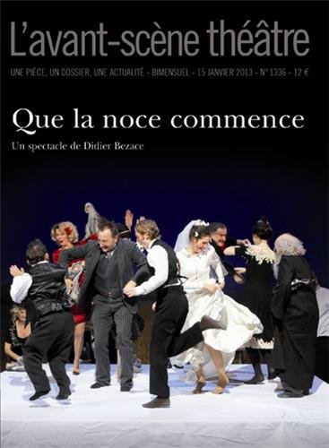 L'Avant-scène théâtre, N° 1336, 15 Janvier : Que la noce commence