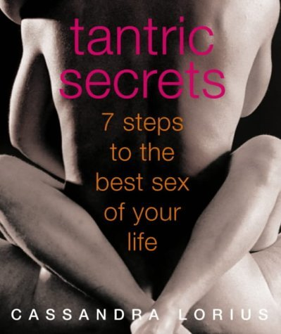 Tantric Secrets: 7 Steps to the best sex of your life by Cassandra Lorius (2003-10-06)